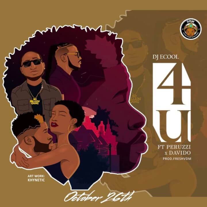 [Music] DJ Ecool - 4U Ft. Peruzzi & Davido mp3 download