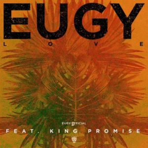 Eugy - L.O.V.E Ft King Promise mp3 download