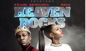 Frank Edwards - Heaven Rocks Ft. Mayo mp3 download