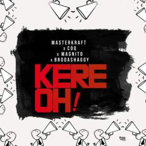 Maserkraft - Kere Oh ft. CDQ, Magnito & Broda Shaggi mp3 download