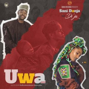 Sani Danja - Uwa (Mother) Ft. Di'ja mp3 download
