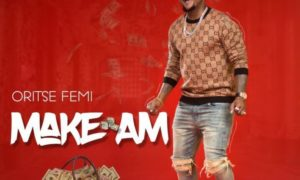 Oritse Femi - Make Am mp3 download