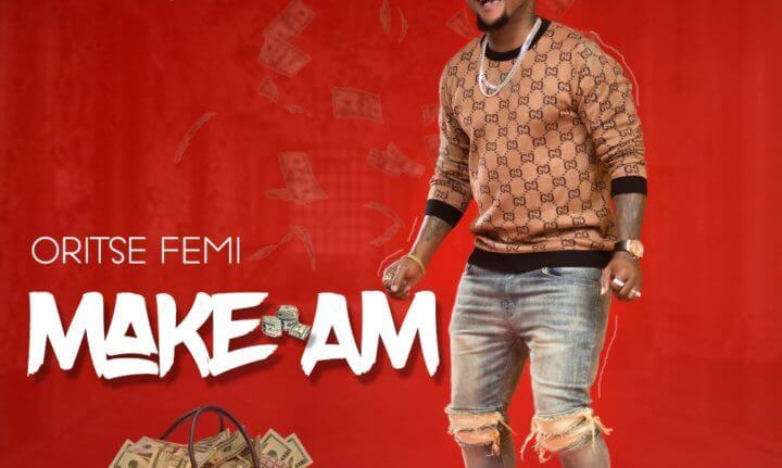 Oritse Femi - Make Am mp3 download