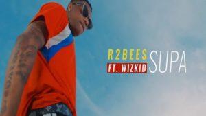 R2Bees - Supa Ft. Wizkid Video