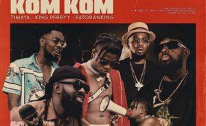 [Music] Timaya - Kom Kom Ft. King Perry & Patoranking