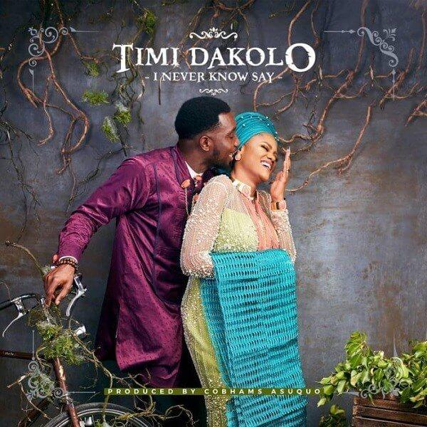 Timi Dakolo - I Never Know Say mp3 download