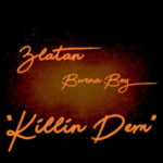 Burna Boy - Killin Dem Ft. Zlatan mp3 download