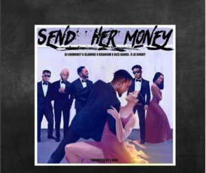 DJ Enimoney - Send Her Money Ft. LK Kuddy x Kizz Daniel x Olamide x Kranium