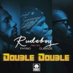 Rudeboy - Double Double Ft. Phyno & Olamide Mp3 download