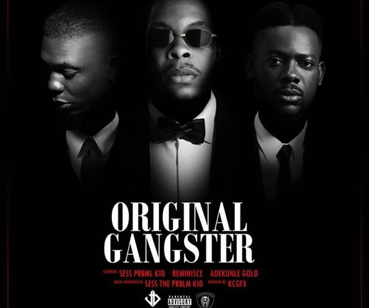 Sess - Original Gangster Ft. Reminisce & Adekunle Gold audio and video download