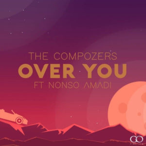 The Compozers - Over You Ft. Nonso Amadi mp3 download