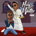 Yovi - Holy Water Ft. Wizkid mp3 download