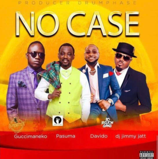 Guccimaneko - No Case Ft. Davido, Pasuma & DJ Jimmy Jatt