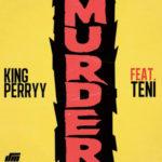 [Music] King Perryy - Murder Ft. Teni