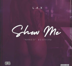 [Music] L.A.X - Show Me (N*ked Cover)