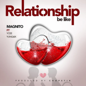 [Music] Magnito - Relationship Be Like Ft. Ycee, Yung6ix