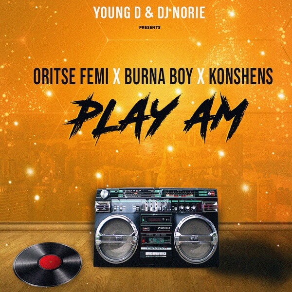 Young D & DJ Norie - Play Am ft. Oritse femi, Burna Boy, Konshens