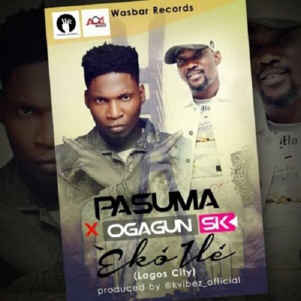 [Music] Pasuma - Eko Ile (Lagos City) Ft. Ogagun SK