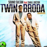 DOWNLOAD MP3: Sound Sultan - Twin Broda Ft Small Doctor