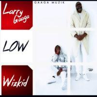 Larry Gaaga Ft. Wizkid - Low mp3 & mp4 download