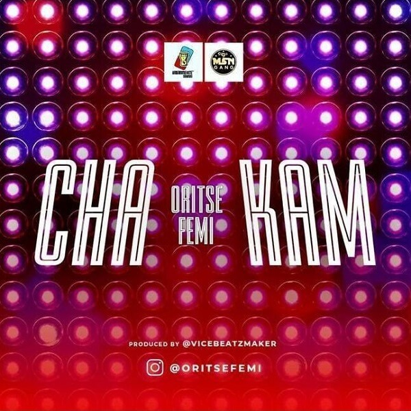 DOWNLOAD MP3: Oritse Femi - Cha Kam