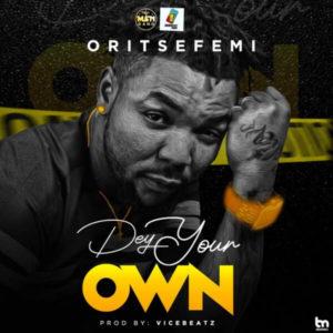 Oritse Femi - Dey Your Own mp3 download