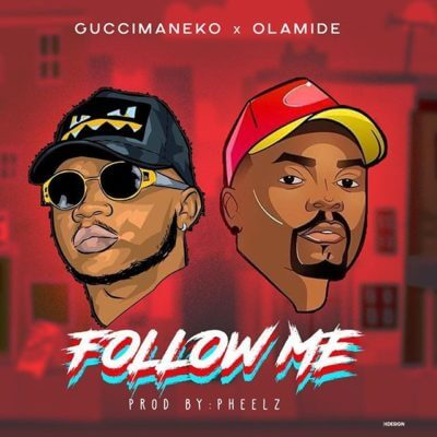 Guccimaneeko - Follow Me Ft. Olamide