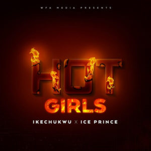 Ikechukwu Ft. Ice Prince - Hot Girls mp3 download