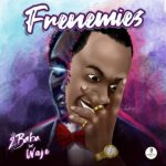 2Baba Ft. Waje - Frenemies mp3 & mp4 download