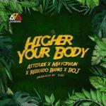 Attitude - Higher Your Body Ft. Mayorkun, Reekado Banks, BOJ mp3 dpwnload