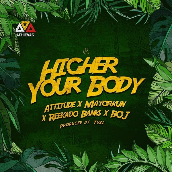 Attitude - Higher Your Body Ft. Mayorkun, Reekado Banks, BOJ mp3 dpwnload
