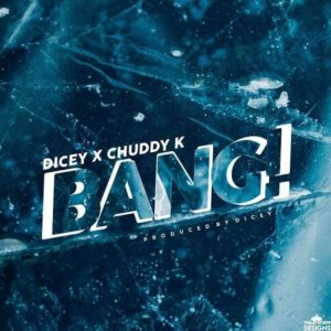 [MDicey Ft. Chuddy K - Bang mp3 download