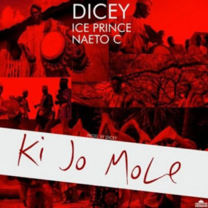 Ice Prince x Naeto C x Dicey - Ki jo Mole mp3 download