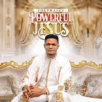 Joe Praize - Powerful Jesus mp3 & Mp4 download