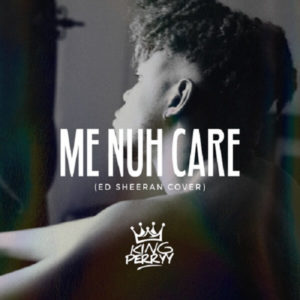 King Perryy - Me Nuh Care (Ed Sheeran Cover) mp3 download
