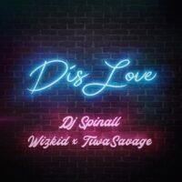 DJ Spinall - Dis Love Ft. Wizkid, Tiwa Savage mp3 download
