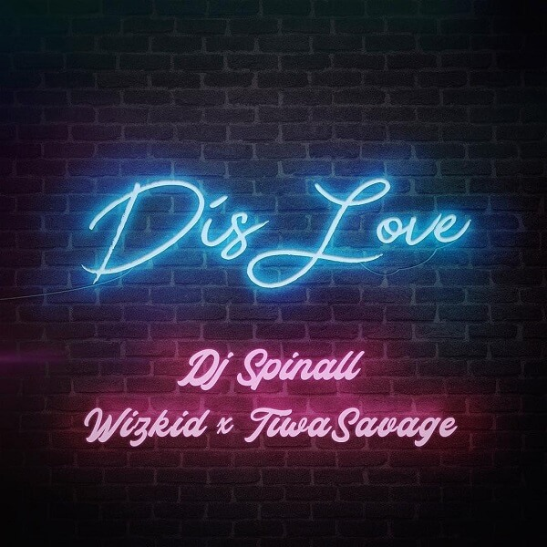 DJ Spinall - Dis Love Ft. Wizkid, Tiwa Savage mp3 download
