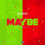 Oladips - Maybe mp3 download