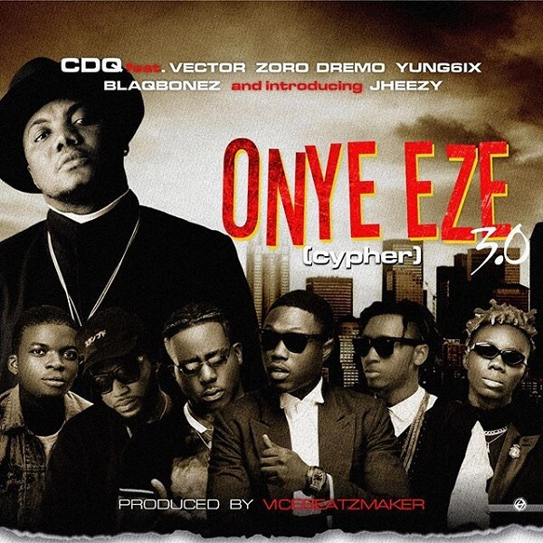CDQ - Onye Eze 3.0 (Cypher) Ft. Vector, Zoro, Jheezy, Yung6ix, Dremo, Blaqbonez mp3 download