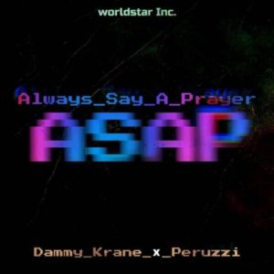 Dammy Krane - Always Say A Prayer (ASAP) Ft. Peruzzi mp3 download