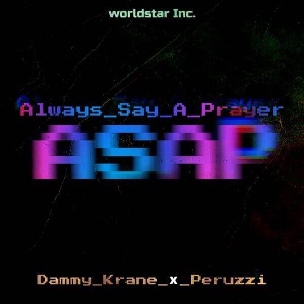 Dammy Krane - Always Say A Prayer (ASAP) Ft. Peruzzi mp3 download