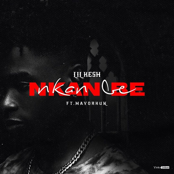 Lil Kesh - Nkan Be Ft. Mayorkun mp3 download