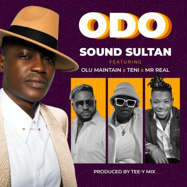 Sound Sultan - Odo Ft. Olu Maintain, Teni, Mr Real Mp3 Mp4 Video download