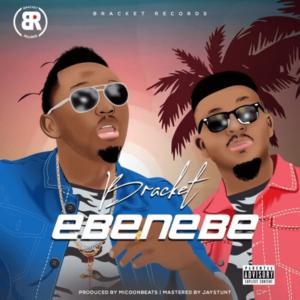 DOWNLOAD MP3: Bracket - Ebenebe (Prod. By Micoon Beats)