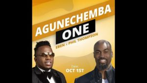VIDEO: Eben - Agunechemba One Ft. Phil Thompson Mp4 download