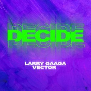 DOWNLOAD MP3: Larry Gaaga x Vector - Decide