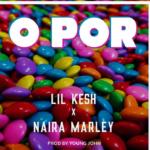 DOWNLOAD MP3: Lil Kesh - O Por Ft. Naira Marley