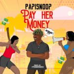DOWNLOAD MP3: Papisnoop Ft. Naira Marley - Pay Her Money