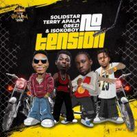 DOWNLOAD MP3: Solidstar - No Tension Ft. Orezi, Terry Apala, Isoko Boy