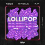 DOWNLOAD MP3: Yomi Blaze - Lollipop Ft. Picazo, Trod